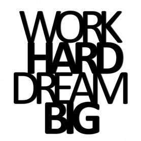 Seinäkoriste, kirjoitus WORK HARD DREAM BIG
